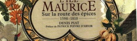 L'île Maurice Sur la route des épices  1598-1810 par Denis Piat
